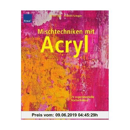 Oliver Löhr Mischtechniken mit Acryl: 70 experimentelle Maltechniken