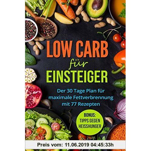 Masters, Low Carb Low Carb für Einsteiger: Der 30 Tage Plan für maximale Fettverbrennung mit 77 Rezepten