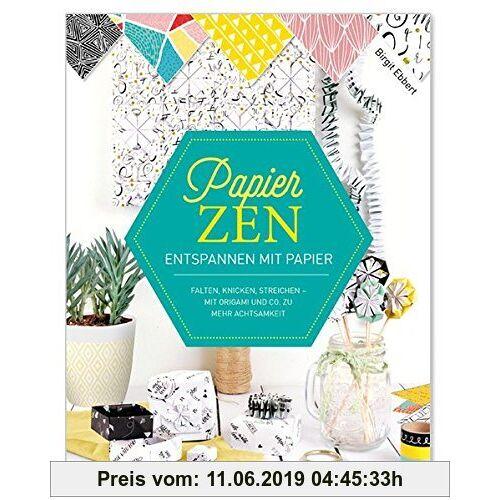 Birgit Ebbert PapierZen: Entspannen mit Papier