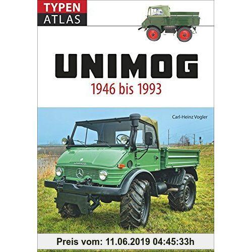 Carl-Heinz Vogler Typenatlas Unimog. Alle Unimog-Klassiker seit 1946 bis 1993. Der fundierte Typenkompass für alle Fans von Ur-Unimog, Boehringer und weiteren Unimog ... Daten zu allen Modellen für Unimog-Liebhaber.