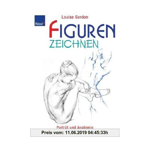 Louise Gordon Figuren zeichnen: Porträt und Anatomie des Menschen. Anatomie und figürliches Zeichnen / Porträtzeichnen anatomisch richtig