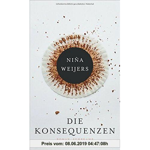 Niña Weijers Die Konsequenzen: Roman