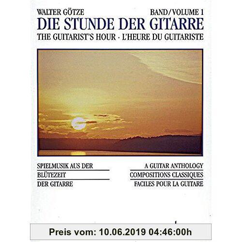 Goetze, Walter Wilhelm Die Stunde der Gitarre: Spielmusik aus der Blütezeit der Gitarre. Vol. 1. Gitarre. (Gitarren-Archiv)