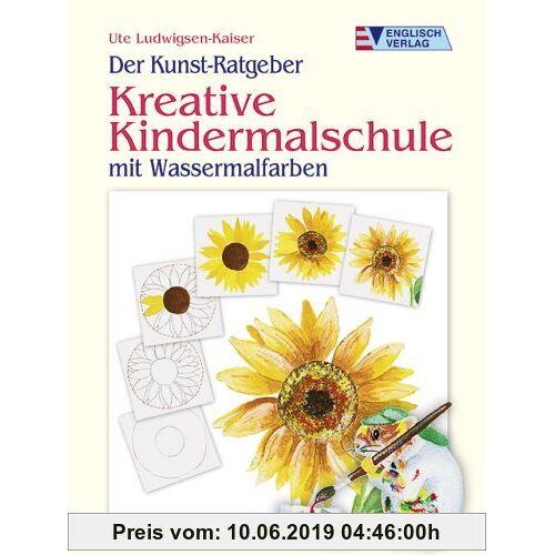 Ute Ludwigsen-Kaiser Der Kunst-Ratgeber. Kreative Kindermalschule: Mit Wassermalfarben