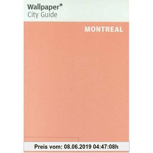 Editors of Wallpaper Magazine Wallpaper City Guide: Montreal (Wallpaper City Guides)