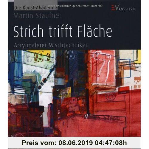Martin Staufner Strich trifft Fläche: Acrylmalerei Mischtechniken