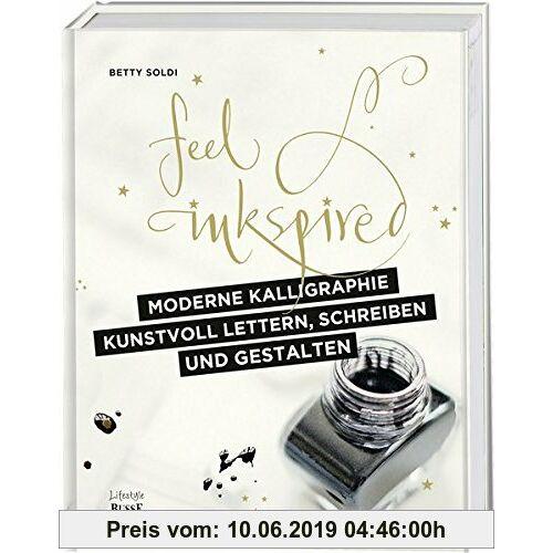 Betty Soldi Moderne Kalligraphie – Kunstvoll lettern, schreiben und gestalten: Feel Inkspired
