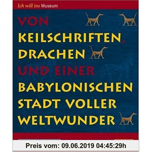 Sabine Böhme Von Keilschriften, Drachen und einer babylonischen Stadt voller Weltwunder: Vorderasiatisches Museum für Kinder