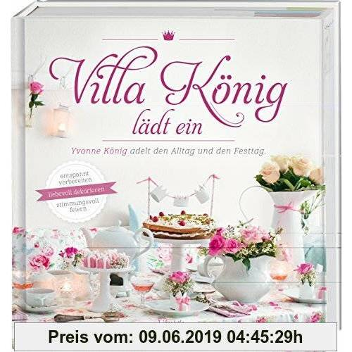 Yvonne König Villa König lädt ein: Yvonne König adelt den Alltag und den Festtag