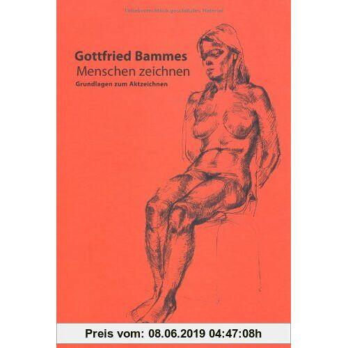 Gottfried Bammes Menschen zeichnen: Grundlagen zum Aktzeichnen