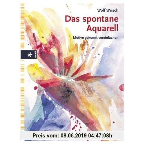 Wolf Wrisch Das spontane Aquarell. Motive gekonnt vereinfachen