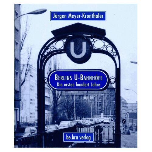 Jürgen Meyer-Kronthaler - Berlins U- Bahnhöfe. Die ersten hundert Jahre - Preis vom 01.03.2021 06:00:22 h