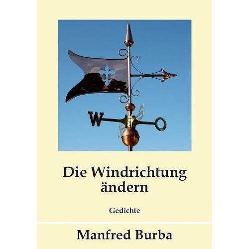 Manfred Burba - Die Windrichtung ändern: Gedichte - Preis vom 21.01.2021 06:07:38 h