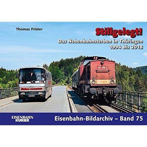 Thomas Frister - Stillgelegt!: Das Nebenbahnsterben in Thüringen 1994 bis 2018 (Eisenbahn-Bildarchiv) - Preis vom 07.05.2021 04:52:30 h