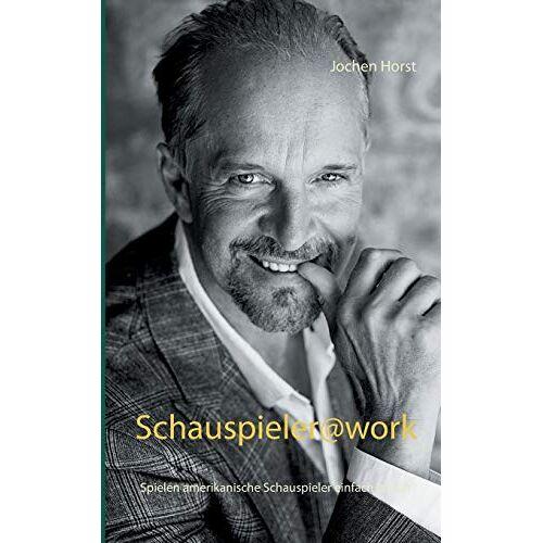 Jochen Horst - Schauspieler@work: Spielen amerikanische Schauspieler einfach besser? - Preis vom 17.04.2021 04:51:59 h
