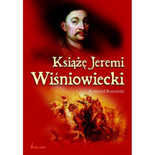 Romuald Romanski - Ksiaze Jeremi Wisniowiecki - Preis vom 18.04.2021 04:52:10 h