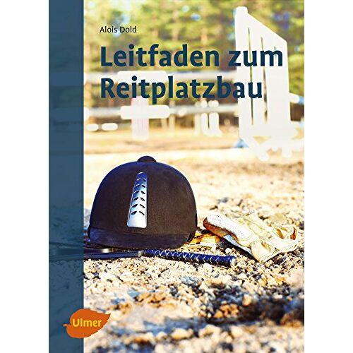 Alois Dold - Leitfaden zum Reitplatzbau - Preis vom 19.10.2020 04:51:53 h