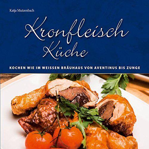 Katja Mutzenbach - KronfleischKüche - Kochen wie im Weissen Bräuhaus von Aventinus bis Zunge - Preis vom 17.10.2020 04:55:46 h