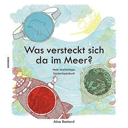 Aina Bestard - Was versteckt sich da im Meer?: Mein dreifarbiges Zauberlupenbuch - Preis vom 30.11.2020 05:48:34 h