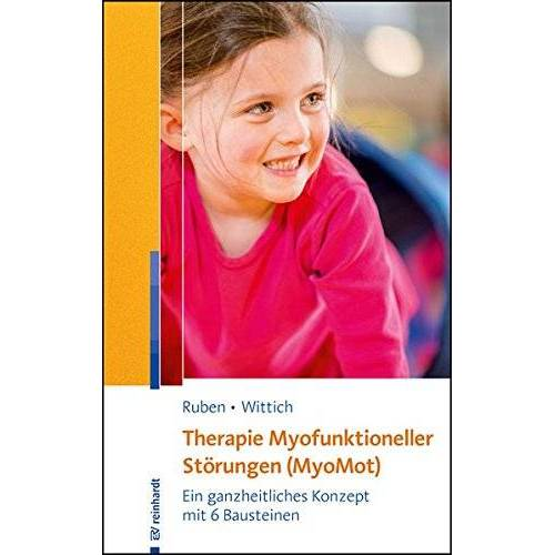 Laura Ruben - Therapie Myofunktioneller Störungen (MyoMot): Ein ganzheitliches Konzept mit 6 Bausteinen - Preis vom 10.09.2020 04:46:56 h