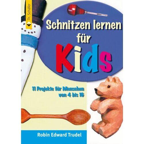 Trudel, Robin Edward - Schnitzen für Kinder: Eine Einführung in das Schnitzen für Kinder und Jugendliche - Preis vom 13.05.2021 04:51:36 h
