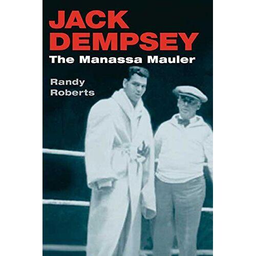 Randy Roberts - Jack Dempsey: The Manassa Mauler - Preis vom 18.04.2021 04:52:10 h