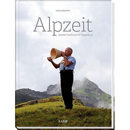 Andreas Bachofner - Alpzeit: Gelebte Traditionen im Toggenburg - Preis vom 15.04.2021 04:51:42 h