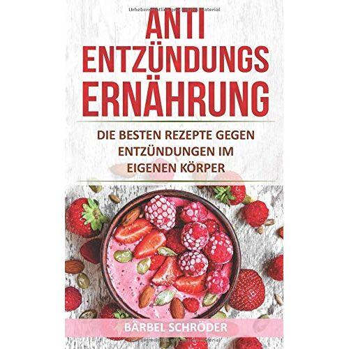 Bärbel Schröder - Antientzündungs Ernährung: Die besten Rezepte gegen Entzündungen im eigenen Körper - Preis vom 04.10.2020 04:46:22 h