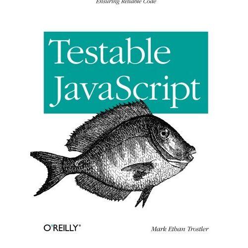 Mark Ethan Trostler - Testable JavaScript - Preis vom 05.09.2020 04:49:05 h