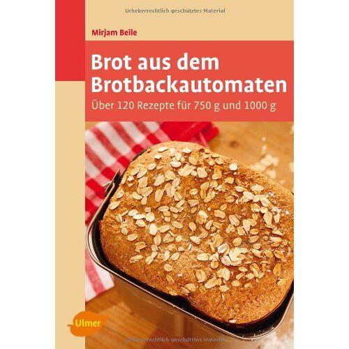 Mirjam Beile - Brot aus dem Brotbackautomaten: Über 120 Rezepte für 750 g und 1000 g - Preis vom 20.10.2020 04:55:35 h