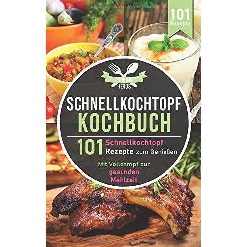 Cooking Heros - Schnellkochtopf Kochbuch: 101 Schnellkochtopf Rezepte zum Genießen - Mit Volldampf zur gesunden Mahlzeit (Schnellkochtopf Rezeptbuch, Band 1) - Preis vom 21.01.2021 06:07:38 h