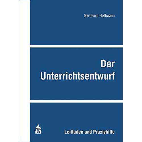 Bernhard Hoffmann - Der Unterrichtsentwurf: Leitfaden und Praxishilfe - Preis vom 17.07.2019 05:54:38 h