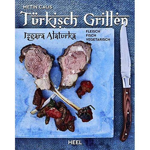 Metin Calis - Türkisch Grillen - Izgara Alaturka: Fleisch, Fisch, Vegetarisch - Preis vom 10.05.2021 04:48:42 h