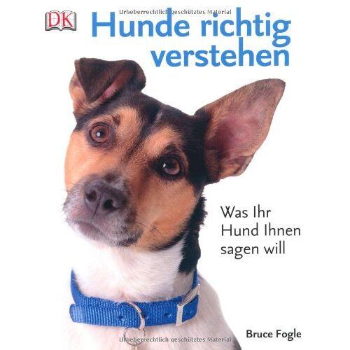 Bruce Fogle - Hunde richtig verstehen: Was Ihr Hund Ihnen sagen will - Preis vom 16.07.2019 06:13:35 h