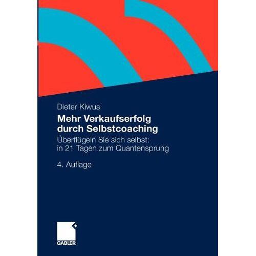 Dieter Kiwus - Mehr Verkaufserfolg durch Selbstcoaching: Überflügeln Sie sich selbst: in 21 Tagen zum Quantensprung (German Edition) - Preis vom 07.04.2021 04:49:18 h