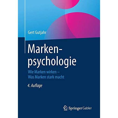 Gert Gutjahr - Markenpsychologie: Wie Marken wirken – Was Marken stark macht - Preis vom 04.04.2020 04:53:55 h