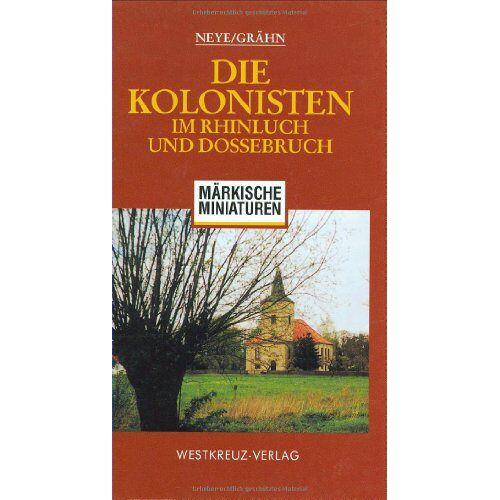 Neye - Die Kolonisten im Rhinluch und Dossebruch. Märkische Miniaturen - Preis vom 20.10.2020 04:55:35 h