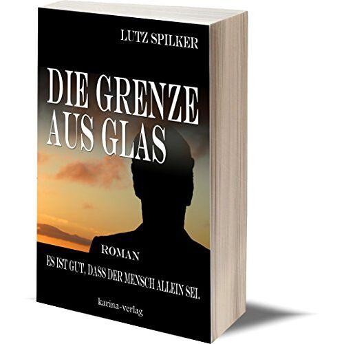 Lutz Spilker - Die Grenze aus Glas: Es ist gut, dass der Mensch allein sei - Preis vom 20.10.2020 04:55:35 h