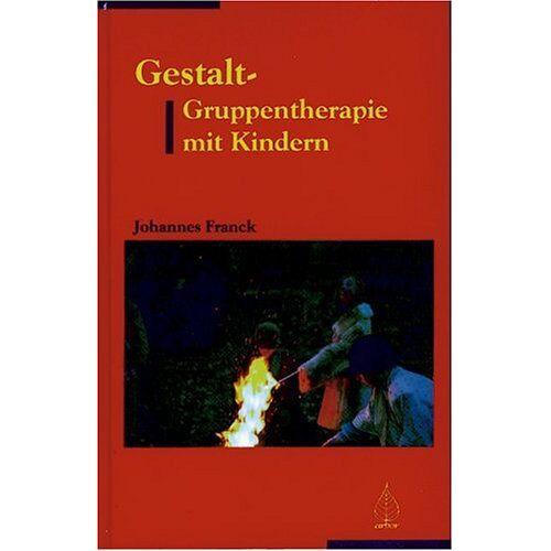 Johannes Franck - Gestalt-Gruppentherapie mit Kindern - Preis vom 14.05.2021 04:51:20 h