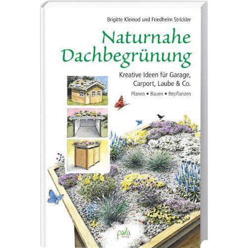 Brigitte Kleinod - Naturnahe Dachbegrünung: Kreative Ideen für Garage, Carport, Laube & Co. Planen Bauen Bepflanzen - Preis vom 04.10.2020 04:46:22 h
