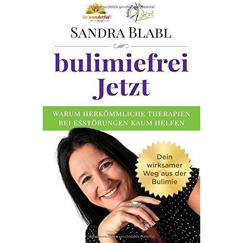 Sandra Blabl - bulimiefrei Jetzt: Warum herkömmliche Therapien bei Essstörungen kaum helfen - Dein wirksamer Weg aus der Bulimie - Preis vom 29.10.2020 05:58:25 h