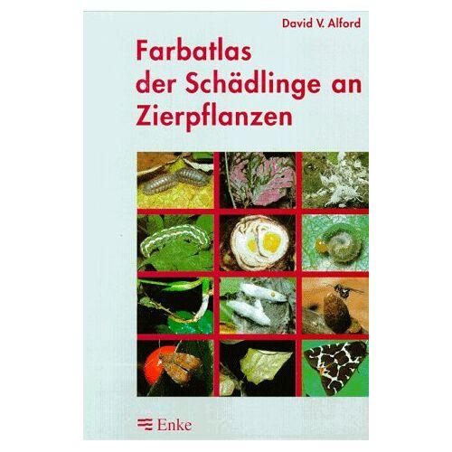 Alford, David V. - Farbatlas der Schädlinge an Zierpflanzen - Preis vom 03.09.2020 04:54:11 h