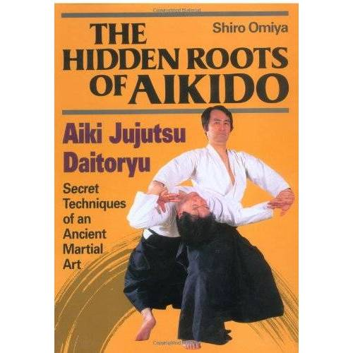 Shiro Omiya - The Hidden Roots of Aikido: Aiki Jujutsu Daitoryu - Preis vom 28.02.2021 06:03:40 h