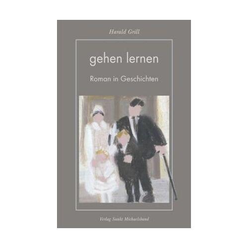 Harald Grill - Gehen lernen: Ein Roman in Geschichten - Preis vom 10.04.2021 04:53:14 h