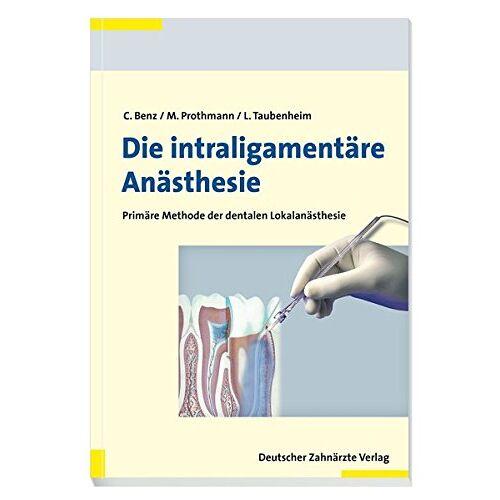 Christoph Benz - Die intraligamentäre Anästhesie: Primäre Methode der dentalen Lokalanästhesie - Preis vom 12.05.2021 04:50:50 h