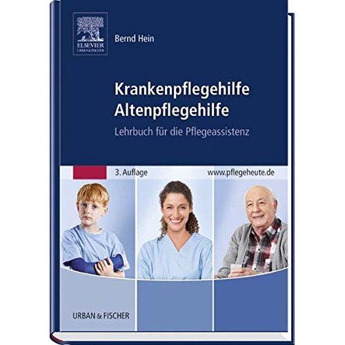 Bernd Hein - Krankenpflegehilfe Altenpflegehilfe: Lehrbuch für die Pflegeassistenz - Preis vom 01.03.2021 06:00:22 h