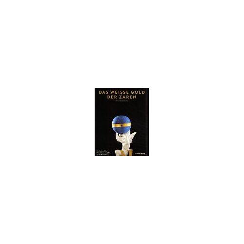 Tamara Kudrjawzewa - Das weiße Gold der Zaren. Die kaiserliche Porzellanmanufaktur Sankt Petersburg - Preis vom 20.10.2020 04:55:35 h