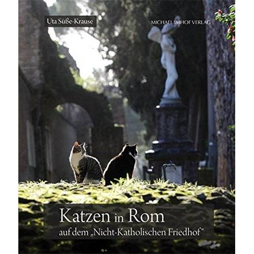 Uta Süße-Krause - Katzen in Rom auf dem Cimitero Acattolico / Cats in Rome at the Cimitero Acattolico / Gatti di Roma al Cimitero Acattolico - Preis vom 09.04.2021 04:50:04 h