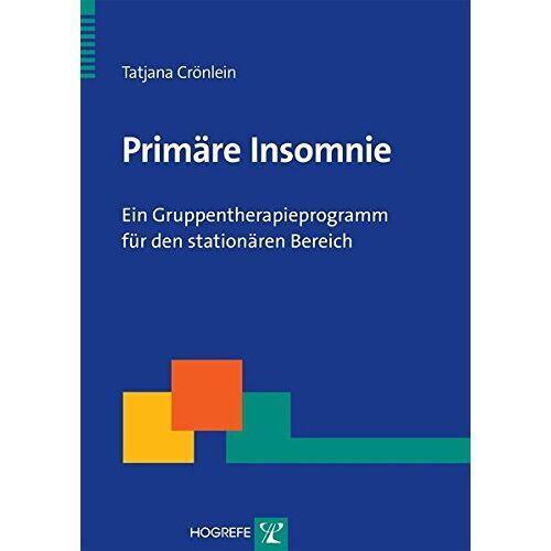 Tatjana Crönlein - Primäre Insomnie - Ein Gruppentherapieprogramm für den stationären Bereich - Preis vom 27.10.2020 05:58:10 h