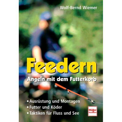 Wolf-Bernd Wiemer - Feedern  -  Angeln mit dem Futterkorb: Ausrüstung und Montagen - Futter und Köder - Taktiken für Fluss und See - Preis vom 21.10.2020 04:49:09 h